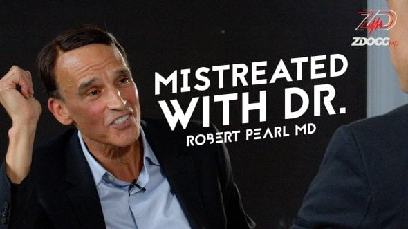 MISTREATED: DR. ROBERT PEARL TALKS HEALTH CARE TRANSFORMATION
